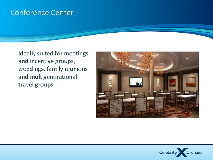Conference Center Ideally suited for meetings and incentive groups, weddings, family reunions and multigenerational