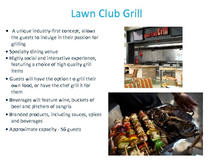 Lawn Club Grill • A unique industry-first concept, allows the guests to indulge in