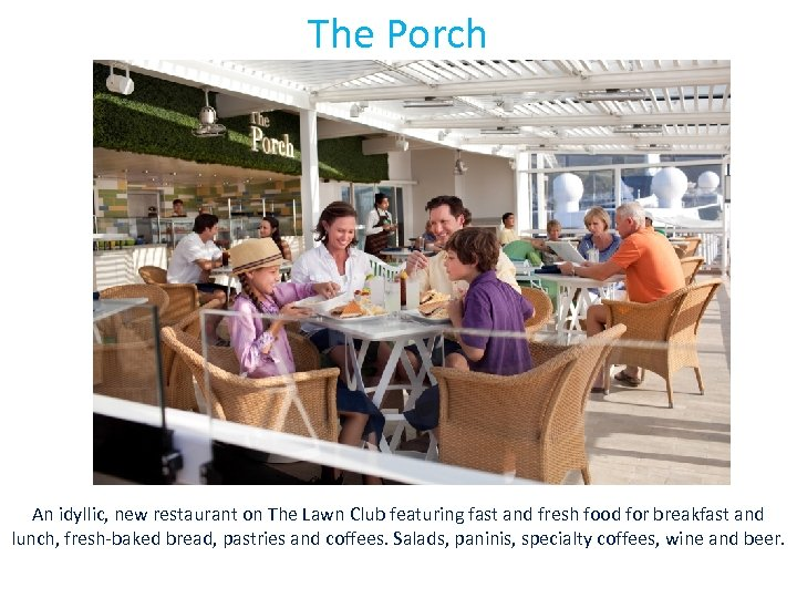 The Porch An idyllic, new restaurant on The Lawn Club featuring fast and fresh