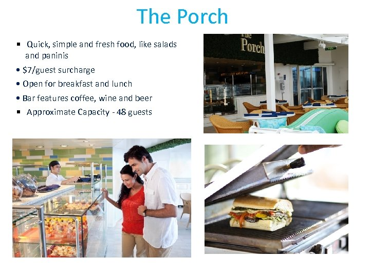 The Porch • Quick, simple and fresh food, like salads and paninis • $7/guest