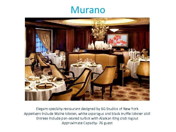 Murano Elegant specialty restaurant designed by BG Studios of New York Appetizers include Maine