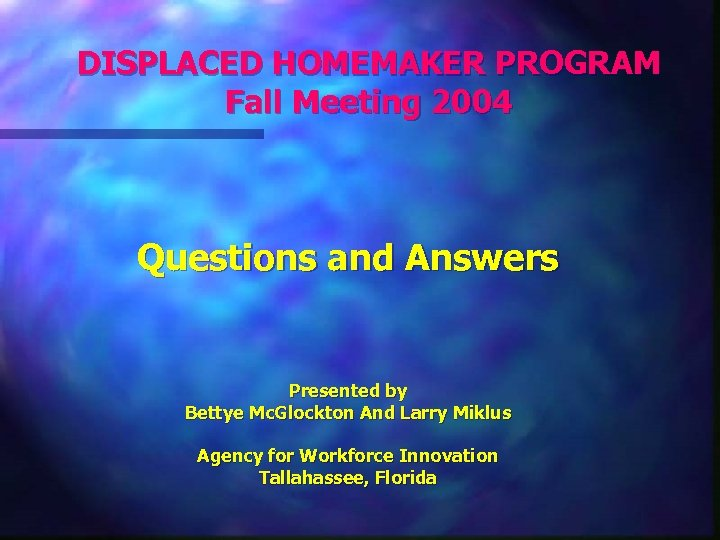 DISPLACED HOMEMAKER PROGRAM Fall Meeting 2004 Questions and Answers Presented by Bettye Mc. Glockton