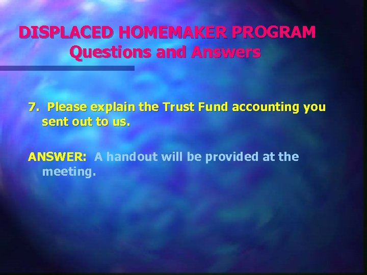 DISPLACED HOMEMAKER PROGRAM Questions and Answers 7. Please explain the Trust Fund accounting