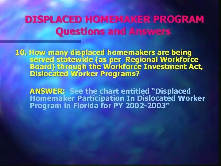 DISPLACED HOMEMAKER PROGRAM Questions and Answers 10. How many displaced homemakers are being