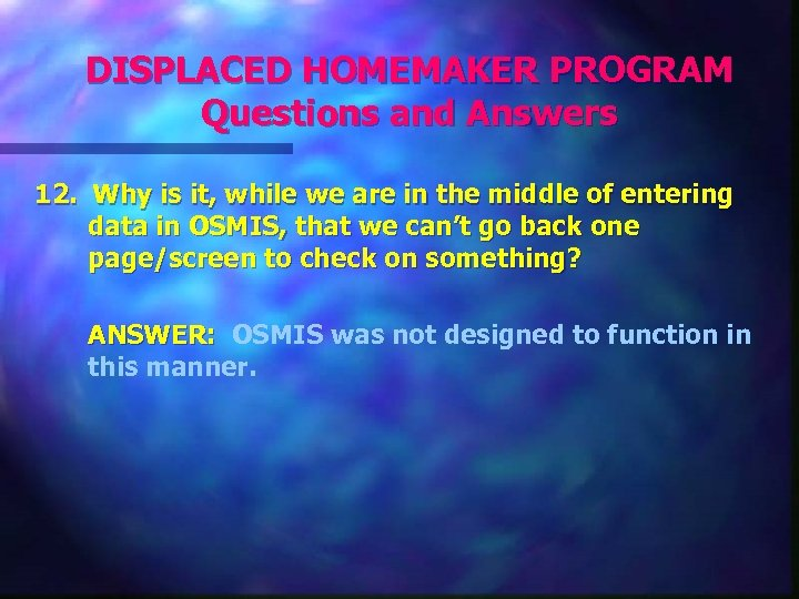 DISPLACED HOMEMAKER PROGRAM Questions and Answers 12. Why is it, while we are in