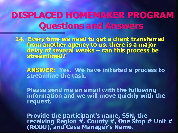 DISPLACED HOMEMAKER PROGRAM Questions and Answers 14. Every time we need to get