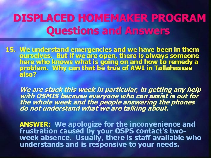 DISPLACED HOMEMAKER PROGRAM Questions and Answers 15. We understand emergencies and we have