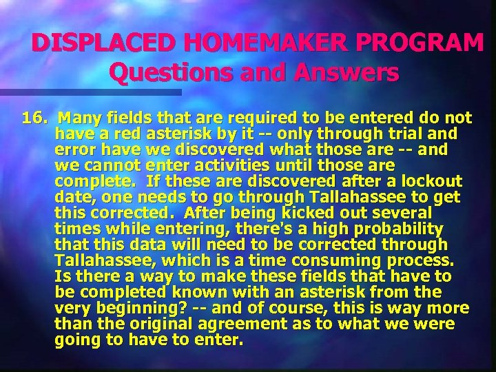 DISPLACED HOMEMAKER PROGRAM Questions and Answers 16. Many fields that are required to