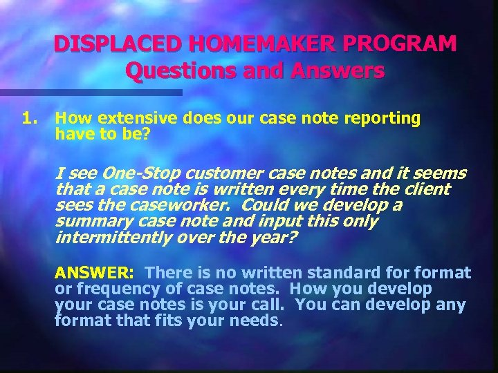 DISPLACED HOMEMAKER PROGRAM Questions and Answers 1. How extensive does our case note reporting