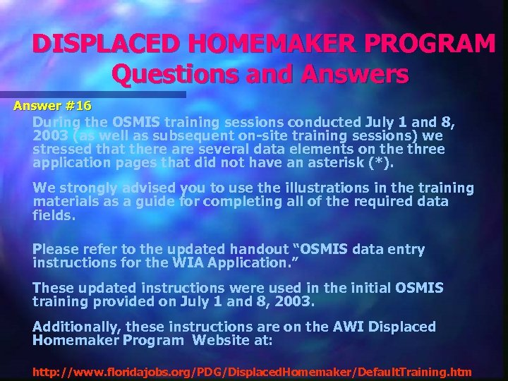 DISPLACED HOMEMAKER PROGRAM Questions and Answers Answer #16 During the OSMIS training sessions