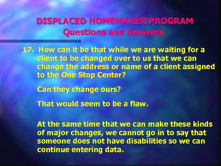 DISPLACED HOMEMAKER PROGRAM Questions and Answers 17. How can it be that while
