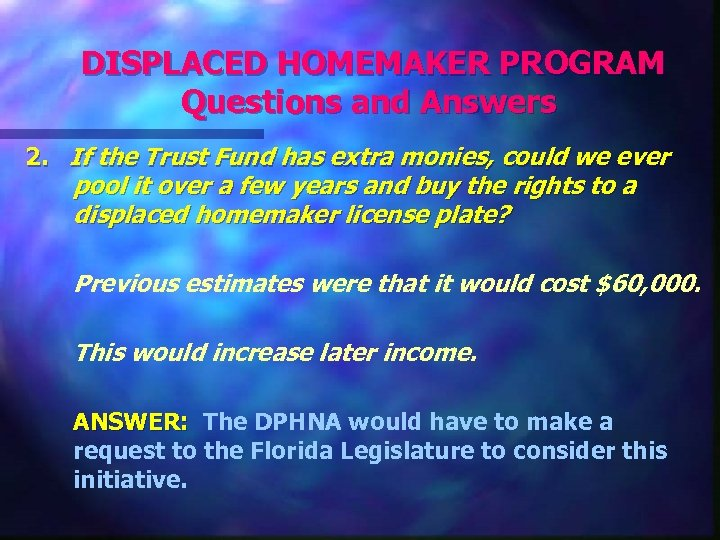 DISPLACED HOMEMAKER PROGRAM Questions and Answers 2. If the Trust Fund has extra