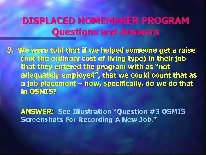 DISPLACED HOMEMAKER PROGRAM Questions and Answers 3. We were told that if we helped
