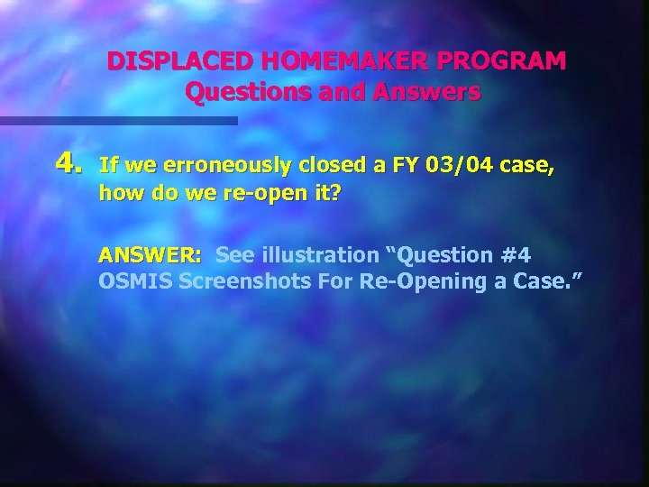 DISPLACED HOMEMAKER PROGRAM Questions and Answers 4. If we erroneously closed a FY