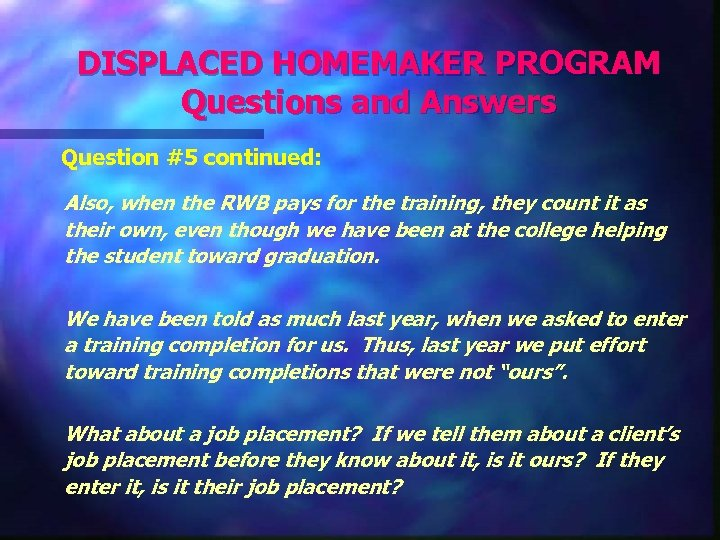 DISPLACED HOMEMAKER PROGRAM Questions and Answers Question #5 continued: Also, when the RWB pays