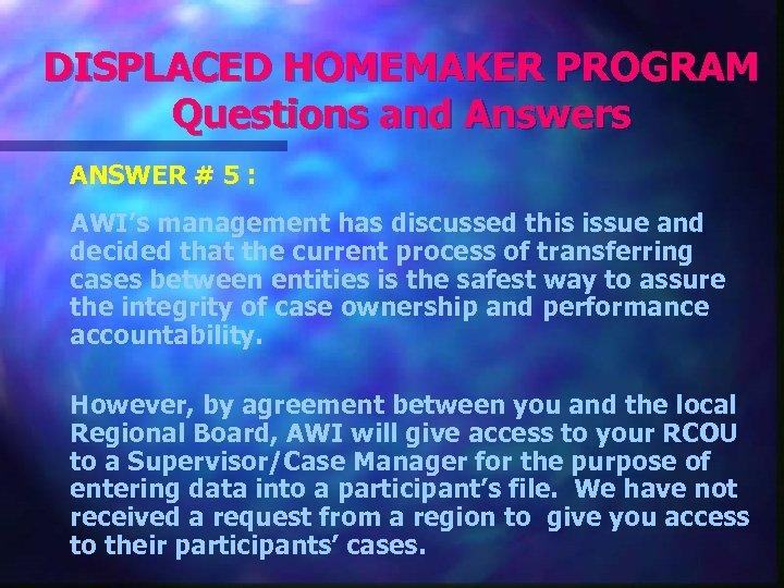 DISPLACED HOMEMAKER PROGRAM Questions and Answers ANSWER # 5 : AWI's management has discussed