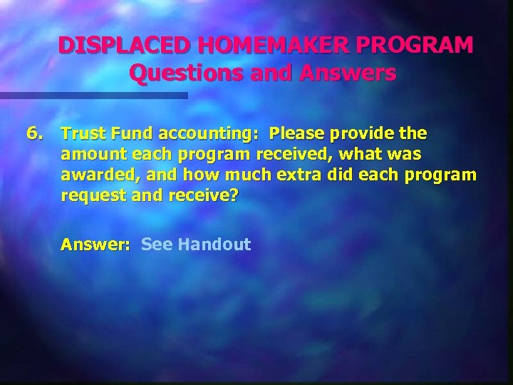 DISPLACED HOMEMAKER PROGRAM Questions and Answers 6. Trust Fund accounting: Please provide the