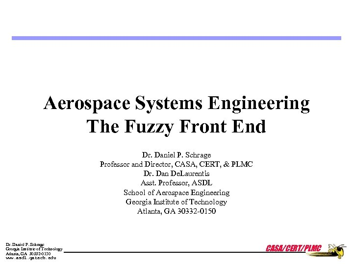 Aerospace Systems Engineering The Fuzzy Front End Dr. Daniel P. Schrage Professor and Director,