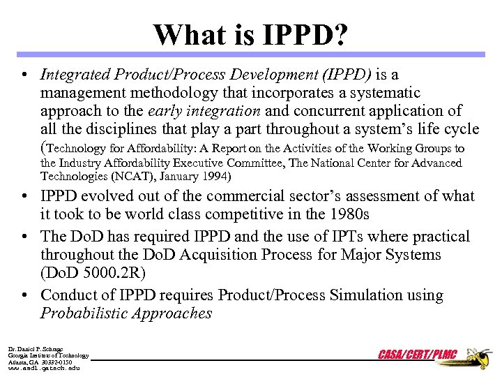 What is IPPD? • Integrated Product/Process Development (IPPD) is a management methodology that incorporates