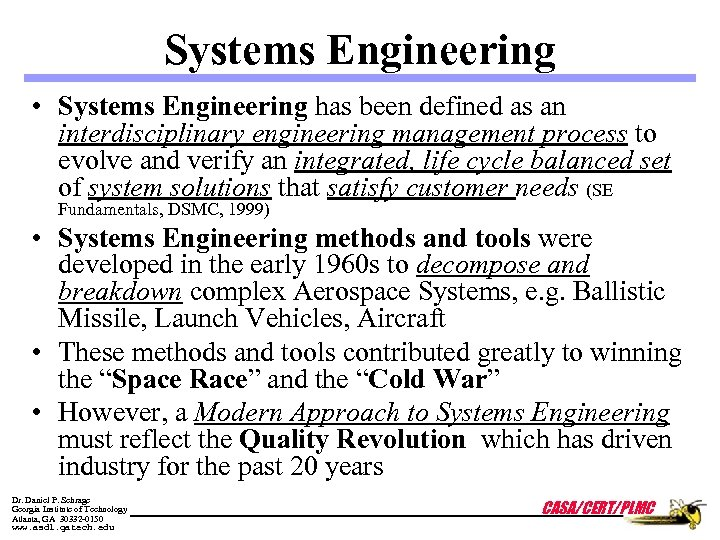 Systems Engineering • Systems Engineering has been defined as an interdisciplinary engineering management process