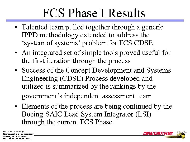 FCS Phase I Results • Talented team pulled together through a generic IPPD methodology
