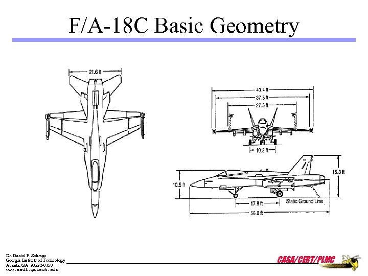 F/A-18 C Basic Geometry Dr. Daniel P. Schrage Georgia Institute of Technology Atlanta, GA