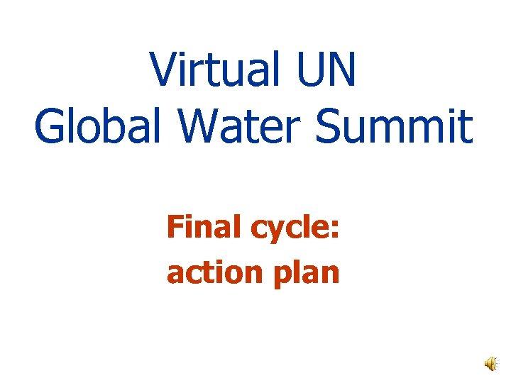 Virtual UN Global Water Summit Final cycle: action plan