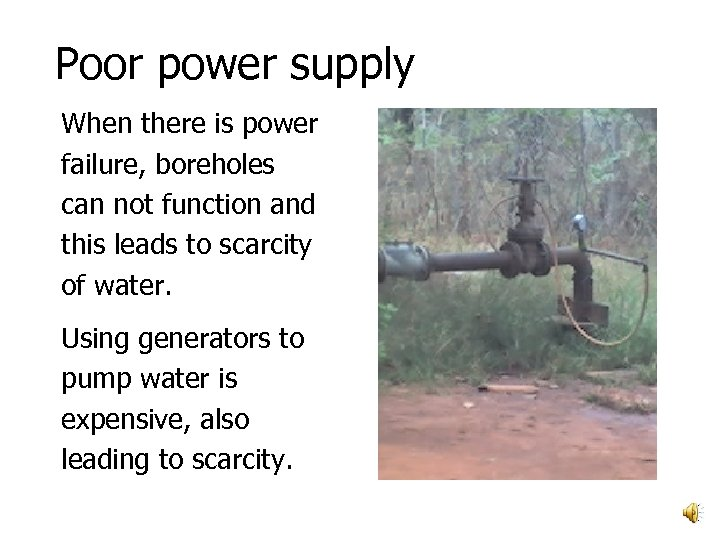 Poor power supply When there is power failure, boreholes can not function and this
