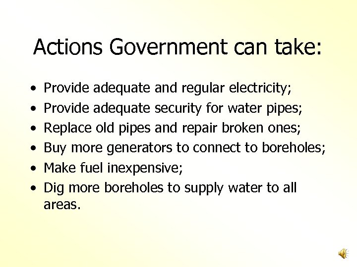 Actions Government can take: • • • Provide adequate and regular electricity; Provide adequate