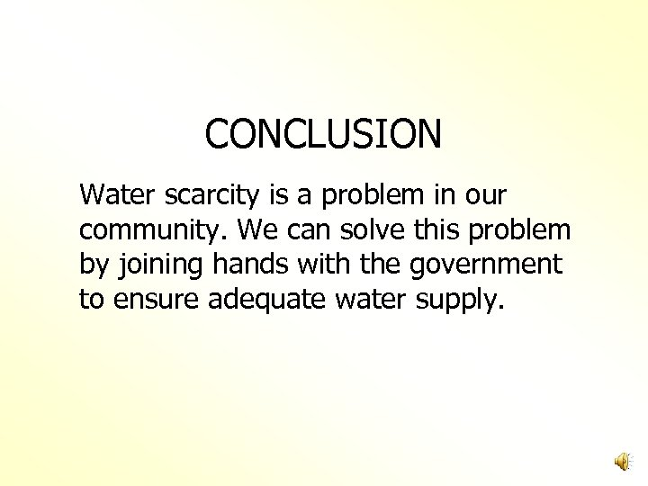 CONCLUSION Water scarcity is a problem in our community. We can solve this problem