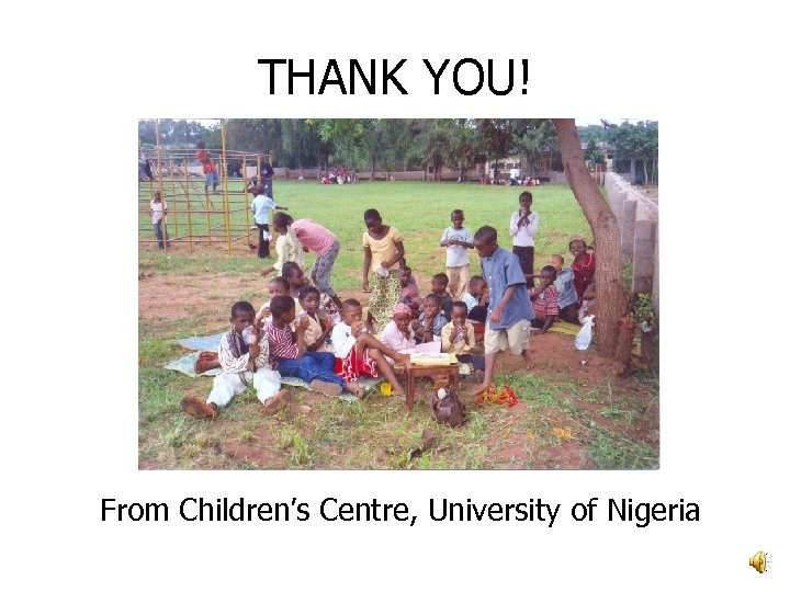 THANK YOU! From Children's Centre, University of Nigeria