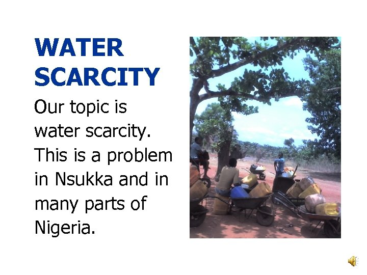 WATER SCARCITY Our topic is water scarcity. This is a problem in Nsukka and
