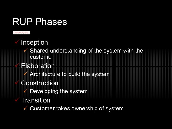 RUP Phases ü Inception ü Shared understanding of the system with the customer ü