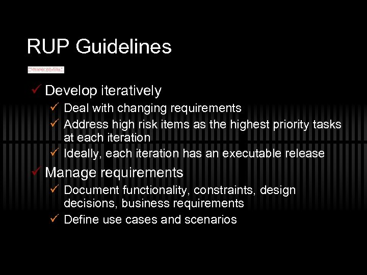 RUP Guidelines ü Develop iteratively ü Deal with changing requirements ü Address high risk