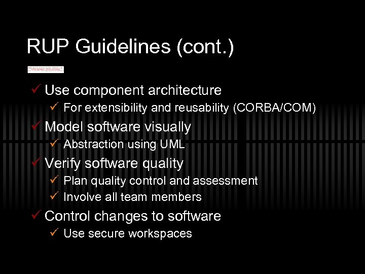 RUP Guidelines (cont. ) ü Use component architecture ü For extensibility and reusability (CORBA/COM)