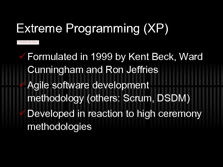 Extreme Programming (XP) ü Formulated in 1999 by Kent Beck, Ward Cunningham and Ron