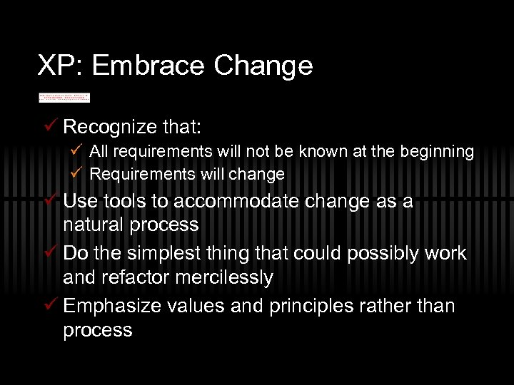 XP: Embrace Change ü Recognize that: ü All requirements will not be known at