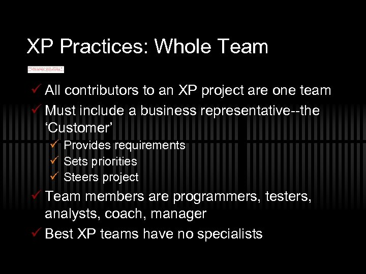 XP Practices: Whole Team ü All contributors to an XP project are one team
