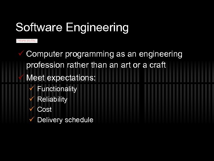 Software Engineering ü Computer programming as an engineering profession rather than an art or