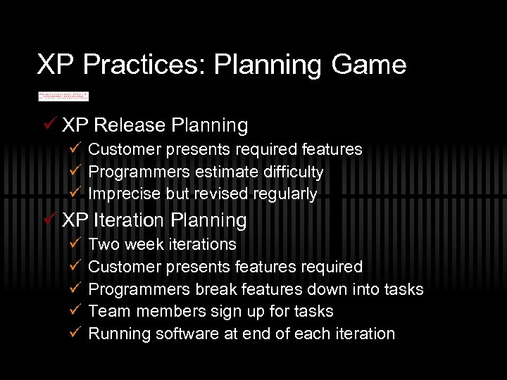 XP Practices: Planning Game ü XP Release Planning ü Customer presents required features ü