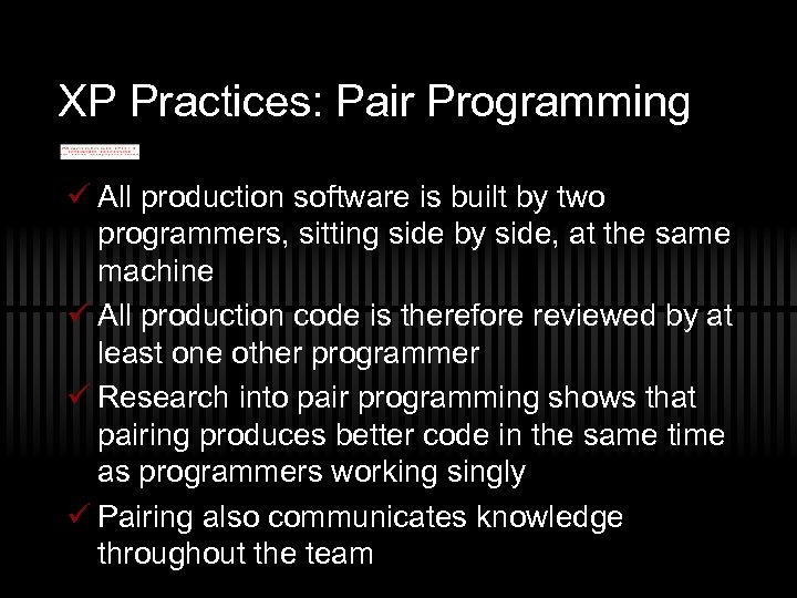 XP Practices: Pair Programming ü All production software is built by two programmers, sitting