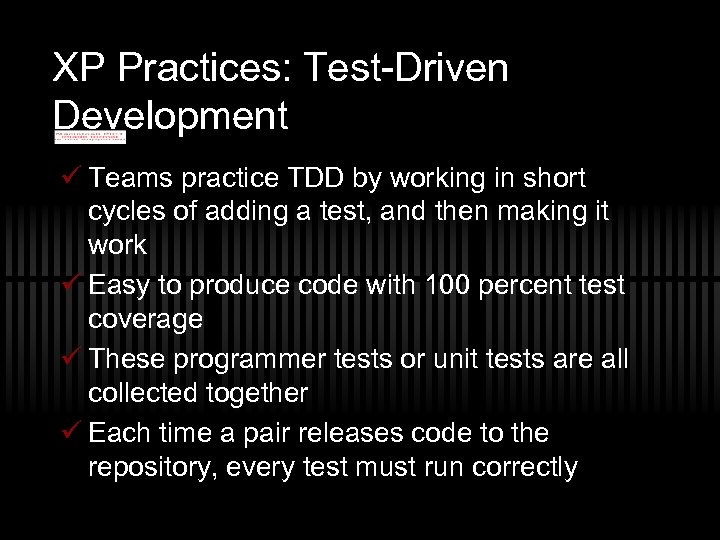 XP Practices: Test-Driven Development ü Teams practice TDD by working in short cycles of