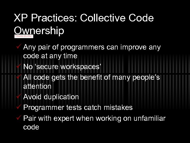 XP Practices: Collective Code Ownership ü Any pair of programmers can improve any code