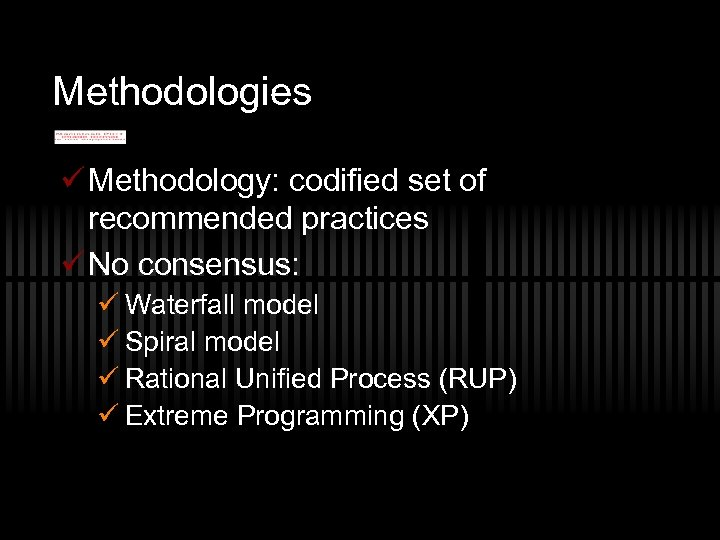 Methodologies ü Methodology: codified set of recommended practices ü No consensus: ü Waterfall model