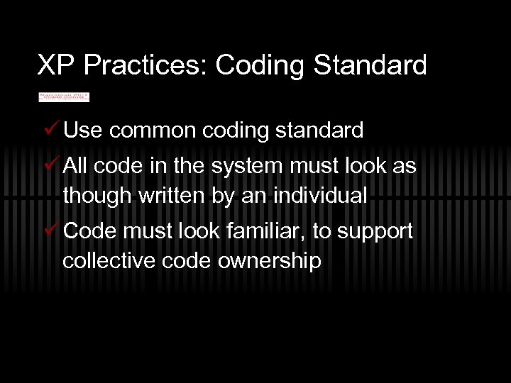 XP Practices: Coding Standard ü Use common coding standard ü All code in the