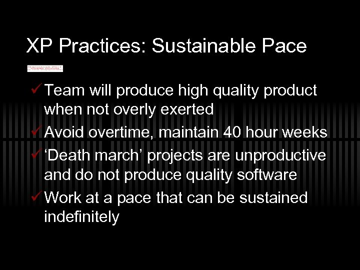 XP Practices: Sustainable Pace ü Team will produce high quality product when not overly