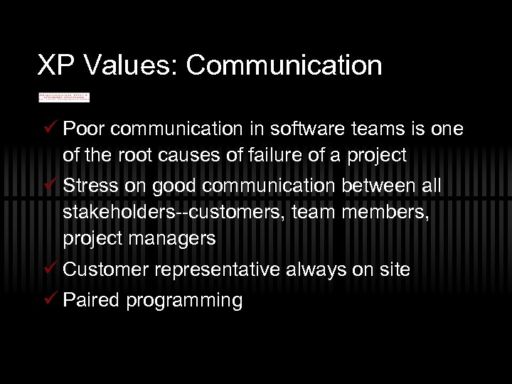 XP Values: Communication ü Poor communication in software teams is one of the root