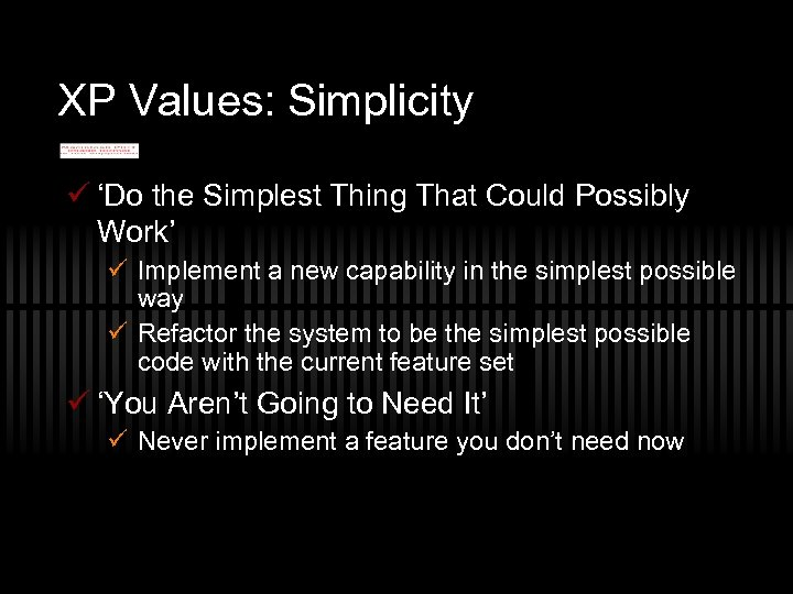 XP Values: Simplicity ü 'Do the Simplest Thing That Could Possibly Work' ü Implement