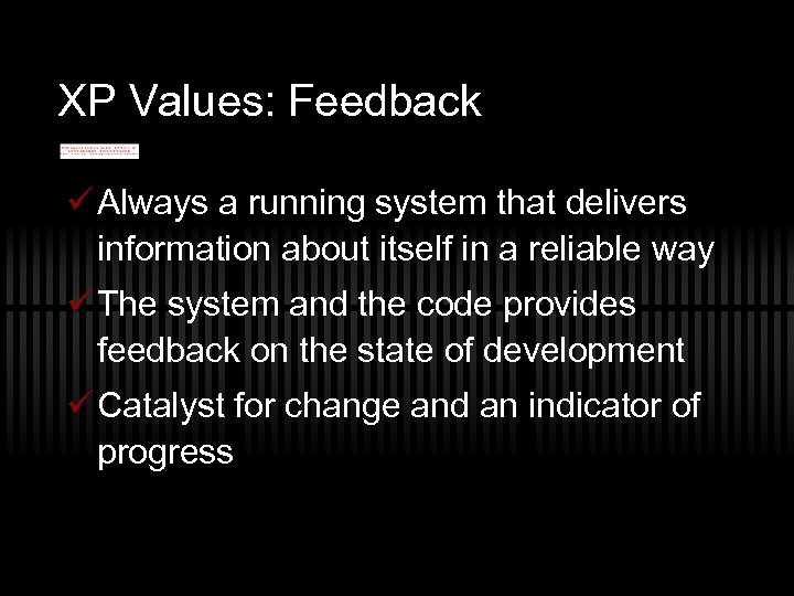 XP Values: Feedback ü Always a running system that delivers information about itself in
