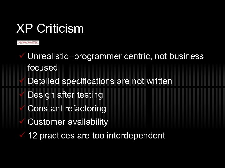 XP Criticism ü Unrealistic--programmer centric, not business focused ü Detailed specifications are not written